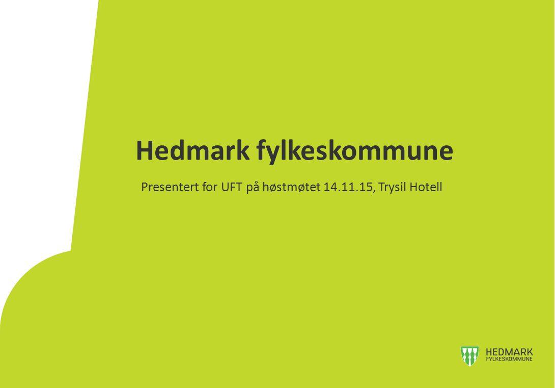Hedmark fylkeskommune Presentert for UFT på høstmøtet 14.11.15, Trysil Hotell
