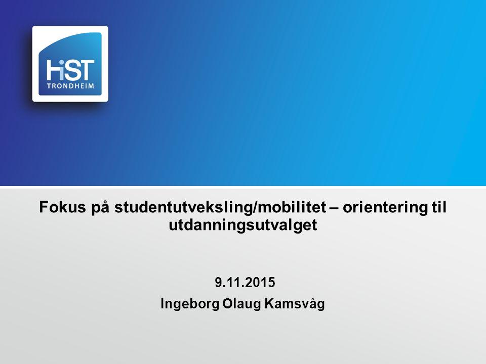 HØGSKOLEN I SØR-TRØNDELAG Status – tallenes tale Studentmobilitet over 3 mndr registrert i DBH de siste 8 årene Utveksling av kortere varighet – ikke registrert i DBH.