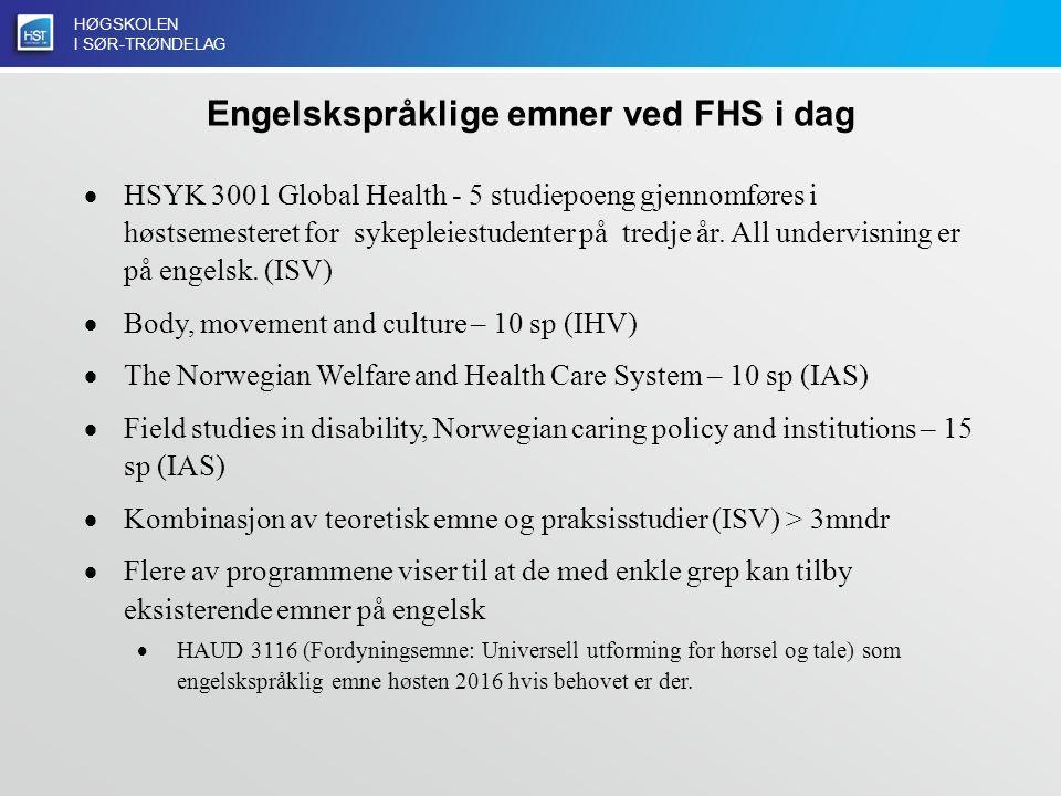 HØGSKOLEN I SØR-TRØNDELAG Engelskspråklige emner ved FHS i dag  HSYK 3001 Global Health - 5 studiepoeng gjennomføres i høstsemesteret for sykepleiestudenter på tredje år.