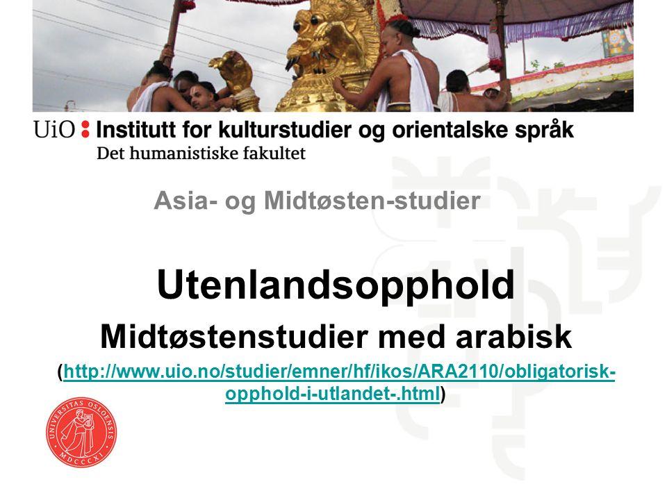 Utenlandsopphold Midtøstenstudier med arabisk (http://www.uio.no/studier/emner/hf/ikos/ARA2110/obligatorisk- opphold-i-utlandet-.html)http://www.uio.no/studier/emner/hf/ikos/ARA2110/obligatorisk- opphold-i-utlandet-.html Asia- og Midtøsten-studier