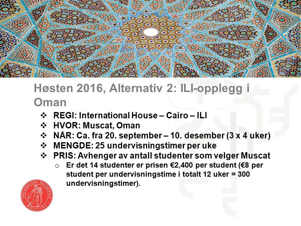 Litt om ILI i Muscat, Oman  ILI-tilbudet i Oman vil være tilknyttet universitetet i Kairo, er nytt av året, og spesiallaget for UiO  Det vil bli undervist i egyptisk dialekt og standard arabisk  ILI vil være behjelpelige med innkvartering  Detaljer omkring innkvartering avgjøres senere  For studentene vil fasilitetstilbudet væredet samme som i Kairo  Kontaktperson er Aimen Hassanien (ahassanien@ihcairo.com)ahassanien@ihcairo.com