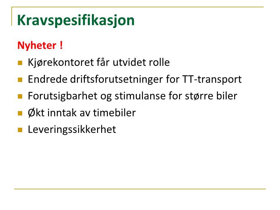 Kravspesifikasjon Nyheter ! Kjørekontoret får utvidet rolle Endrede driftsforutsetninger for TT-transport Forutsigbarhet og stimulanse for større bile