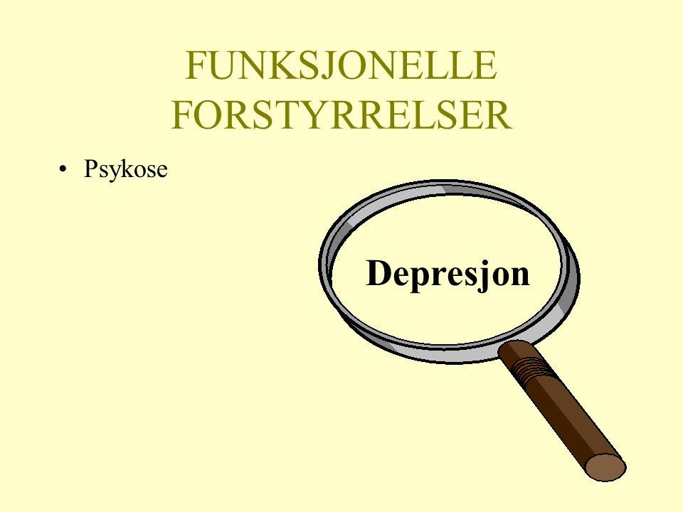 FUNKSJONELLE FORSTYRRELSER Psykose Depresjon