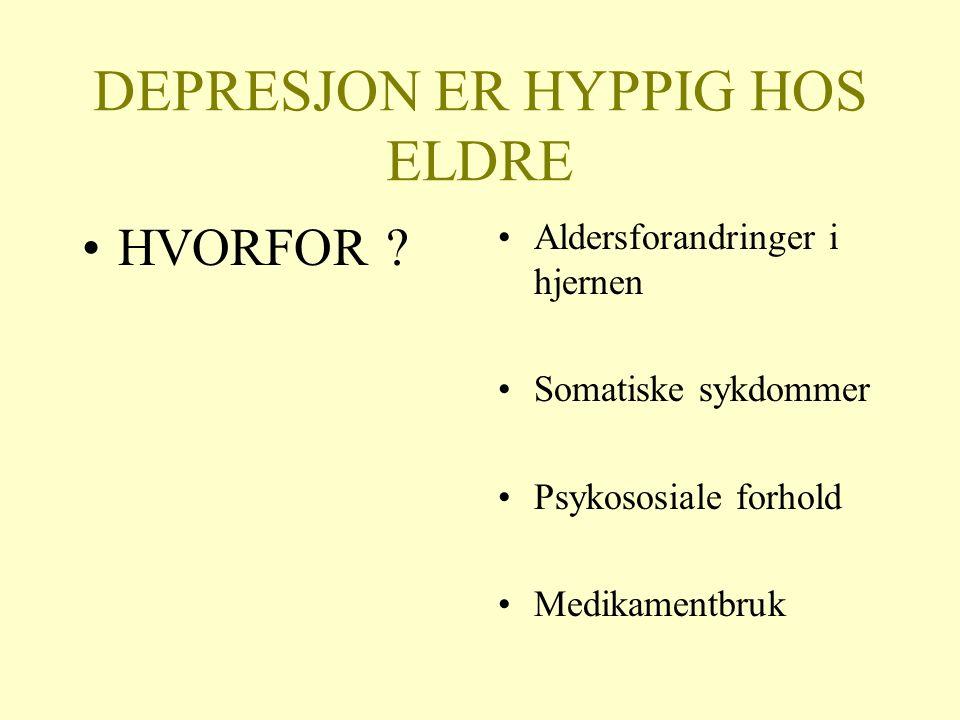 DEPRESJON ER HYPPIG HOS ELDRE HVORFOR ? Aldersforandringer i hjernen Somatiske sykdommer Psykososiale forhold Medikamentbruk
