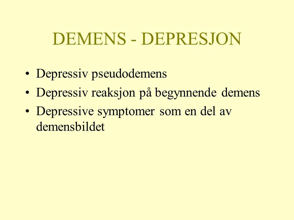 DEMENS - DEPRESJON Depressiv pseudodemens Depressiv reaksjon på begynnende demens Depressive symptomer som en del av demensbildet