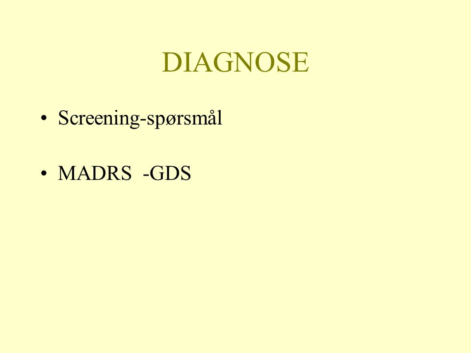 DIAGNOSE Screening-spørsmål MADRS -GDS