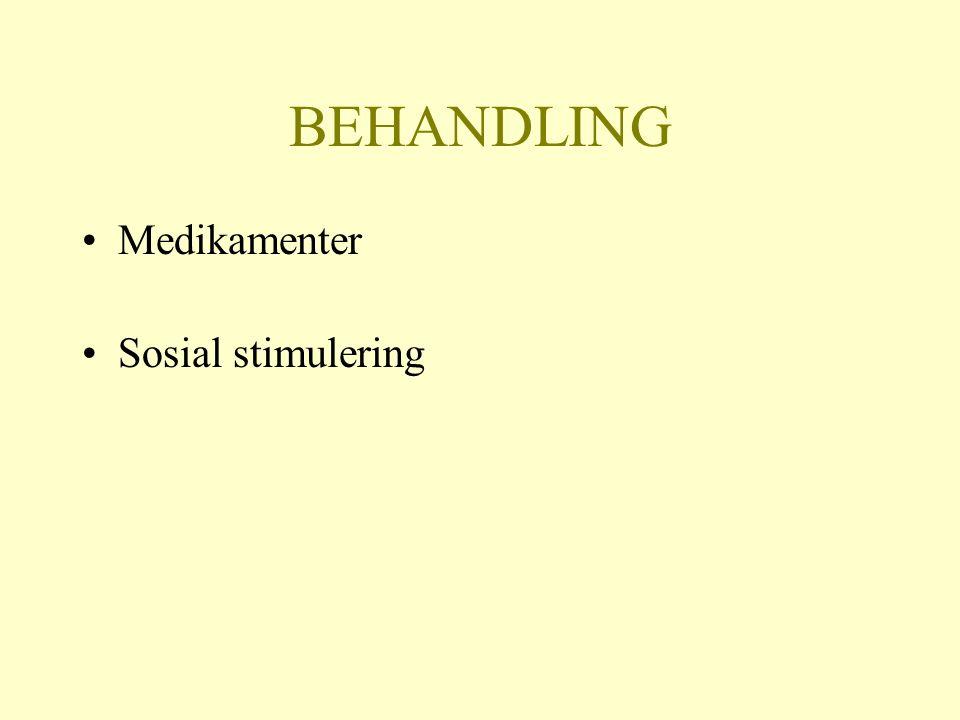 BEHANDLING Medikamenter Sosial stimulering