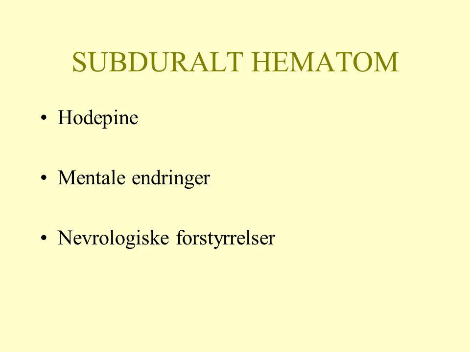 SUBDURALT HEMATOM Hodepine Mentale endringer Nevrologiske forstyrrelser