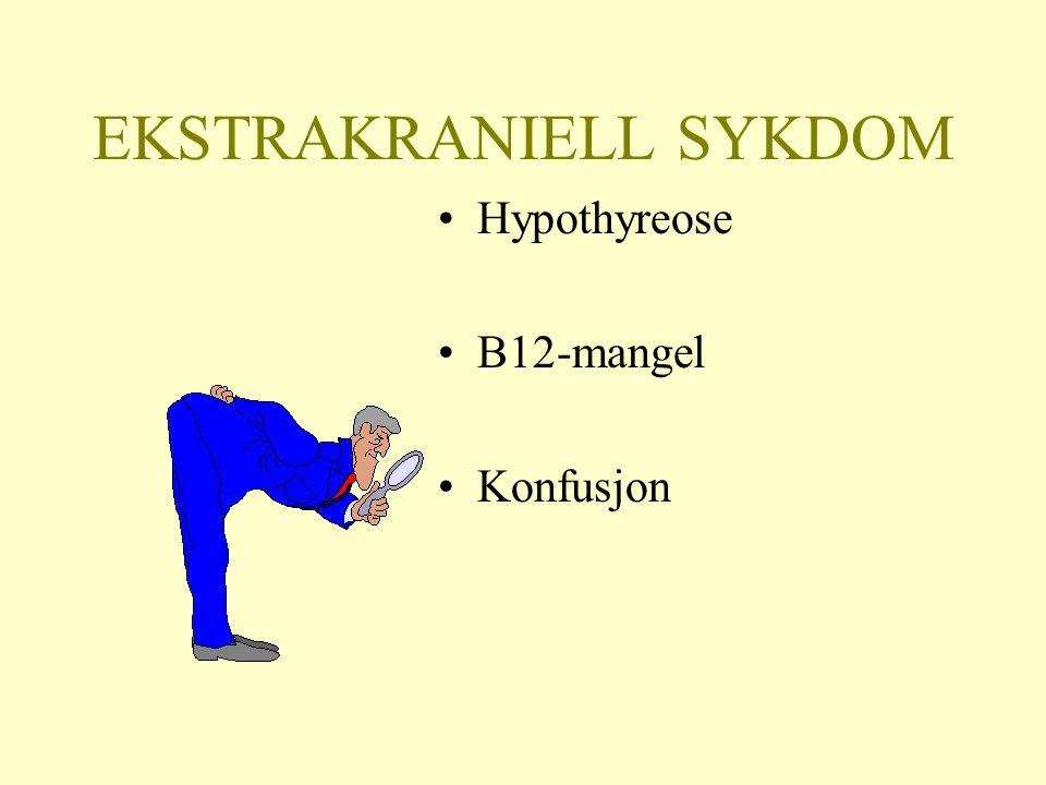 EKSTRAKRANIELL SYKDOM Hypothyreose B12-mangel Konfusjon