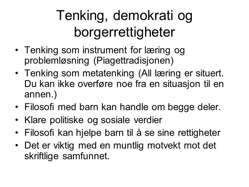Tenking, demokrati og borgerrettigheter Tenking som instrument for læring og problemløsning (Piagettradisjonen) Tenking som metatenking (All læring er situert.