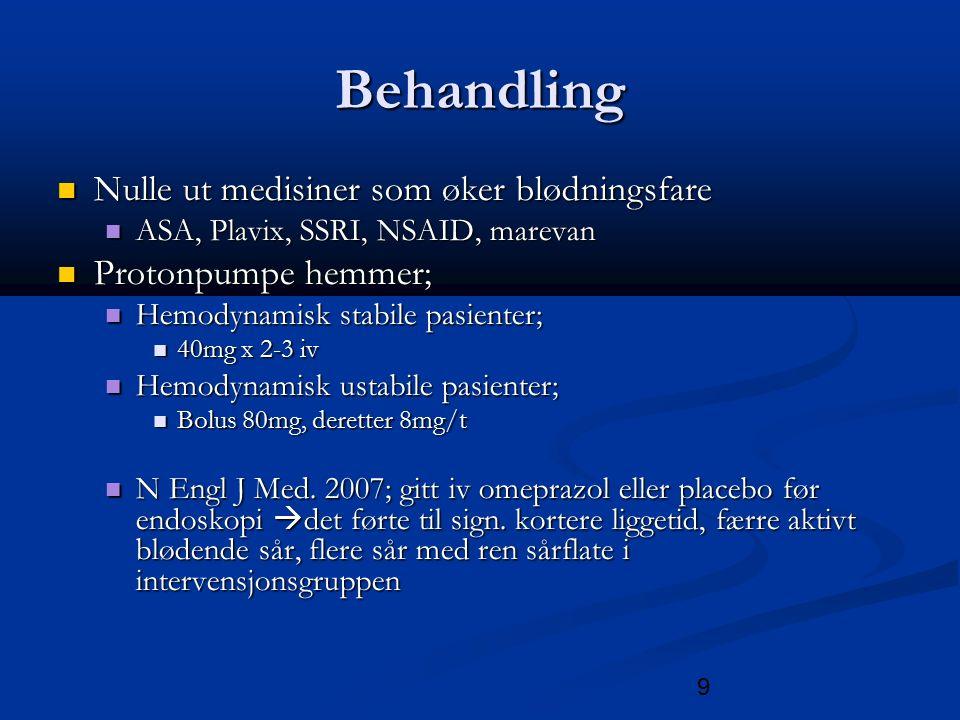 9 Behandling Nulle ut medisiner som øker blødningsfare Nulle ut medisiner som øker blødningsfare ASA, Plavix, SSRI, NSAID, marevan ASA, Plavix, SSRI, NSAID, marevan Protonpumpe hemmer; Protonpumpe hemmer; Hemodynamisk stabile pasienter; Hemodynamisk stabile pasienter; 40mg x 2-3 iv 40mg x 2-3 iv Hemodynamisk ustabile pasienter; Hemodynamisk ustabile pasienter; Bolus 80mg, deretter 8mg/t Bolus 80mg, deretter 8mg/t N Engl J Med.