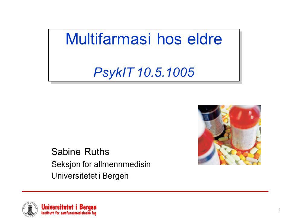 1 Multifarmasi hos eldre PsykIT 10.5.1005 Sabine Ruths Seksjon for allmennmedisin Universitetet i Bergen