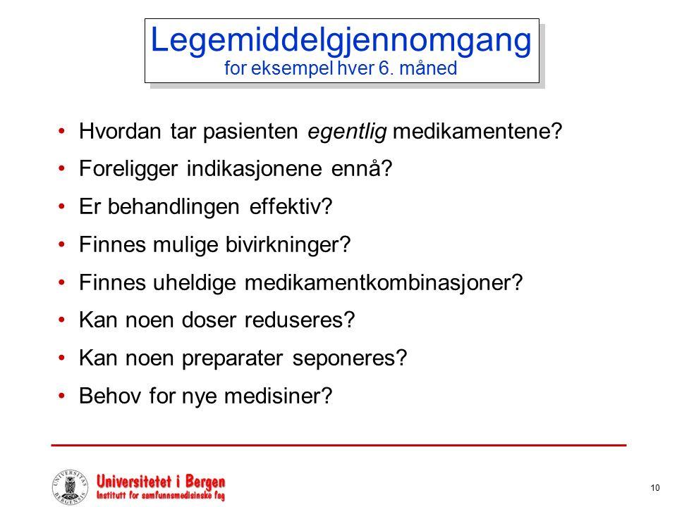 10 Legemiddelgjennomgang for eksempel hver 6. måned Hvordan tar pasienten egentlig medikamentene? Foreligger indikasjonene ennå? Er behandlingen effek