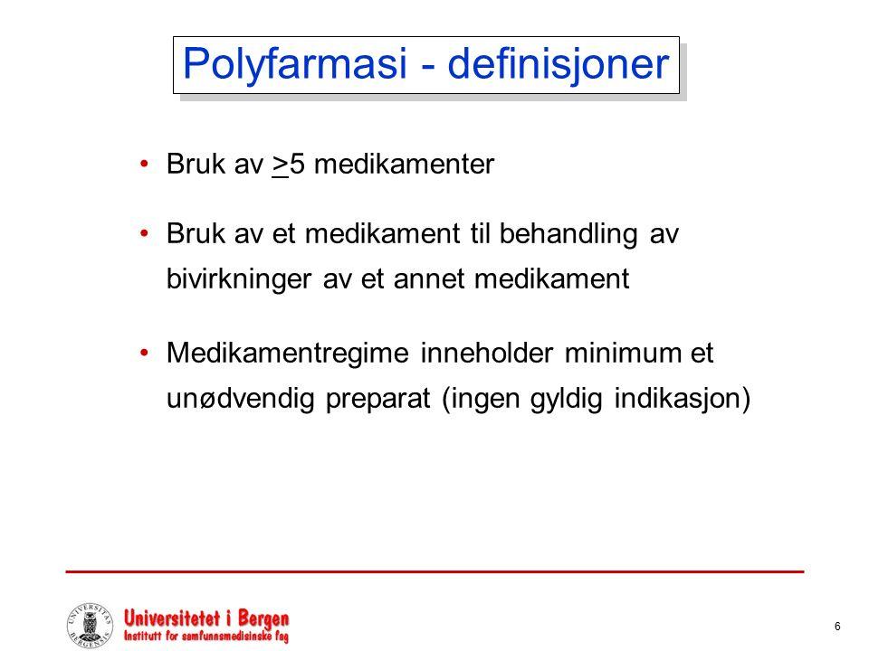 6 Polyfarmasi - definisjoner Bruk av >5 medikamenter Bruk av et medikament til behandling av bivirkninger av et annet medikament Medikamentregime inneholder minimum et unødvendig preparat (ingen gyldig indikasjon)