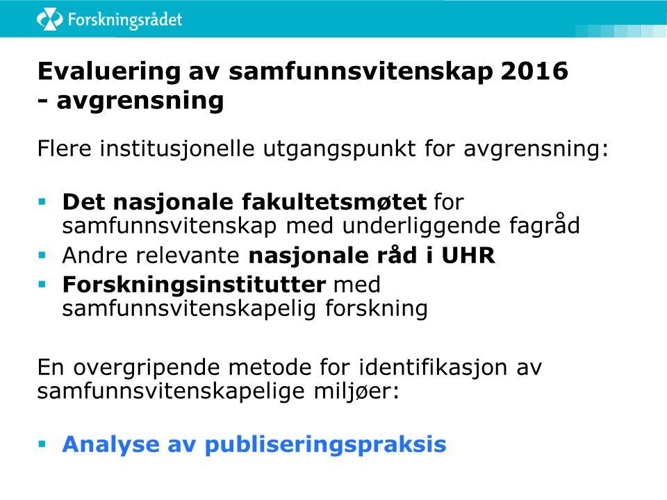 Evaluering av samfunnsvitenskap 2016 - avgrensning Flere institusjonelle utgangspunkt for avgrensning:  Det nasjonale fakultetsmøtet for samfunnsvite