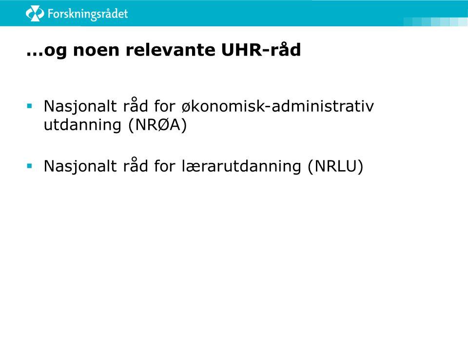 …og noen relevante UHR-råd  Nasjonalt råd for økonomisk-administrativ utdanning (NRØA)  Nasjonalt råd for lærarutdanning (NRLU)
