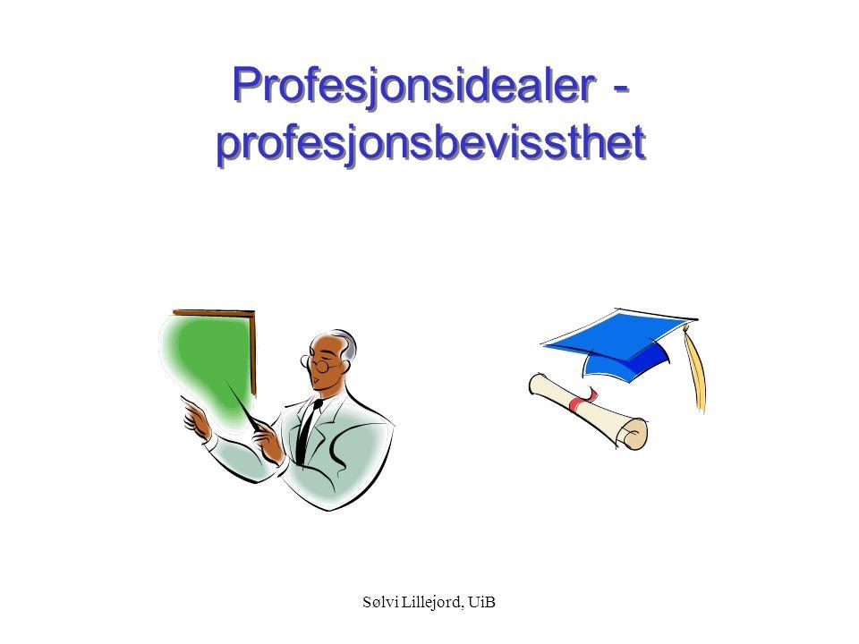 Sølvi Lillejord, UiB Profesjonsbevissthet Vårt arbeid handler om å fremme læring og utvikling hos barn, elever, studenter.