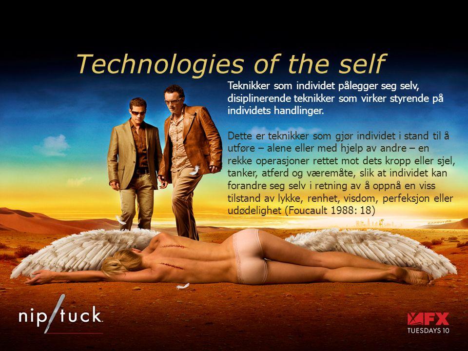 Technologies of the self Teknikker som individet pålegger seg selv, disiplinerende teknikker som virker styrende på individets handlinger.