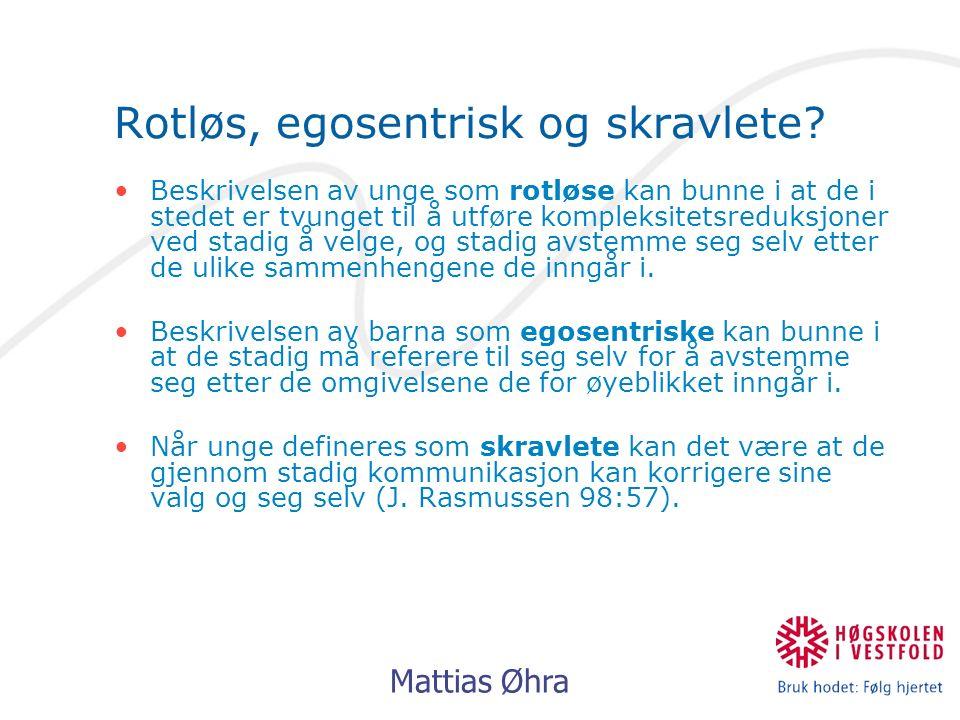 Mattias Øhra Rotløs, egosentrisk og skravlete.