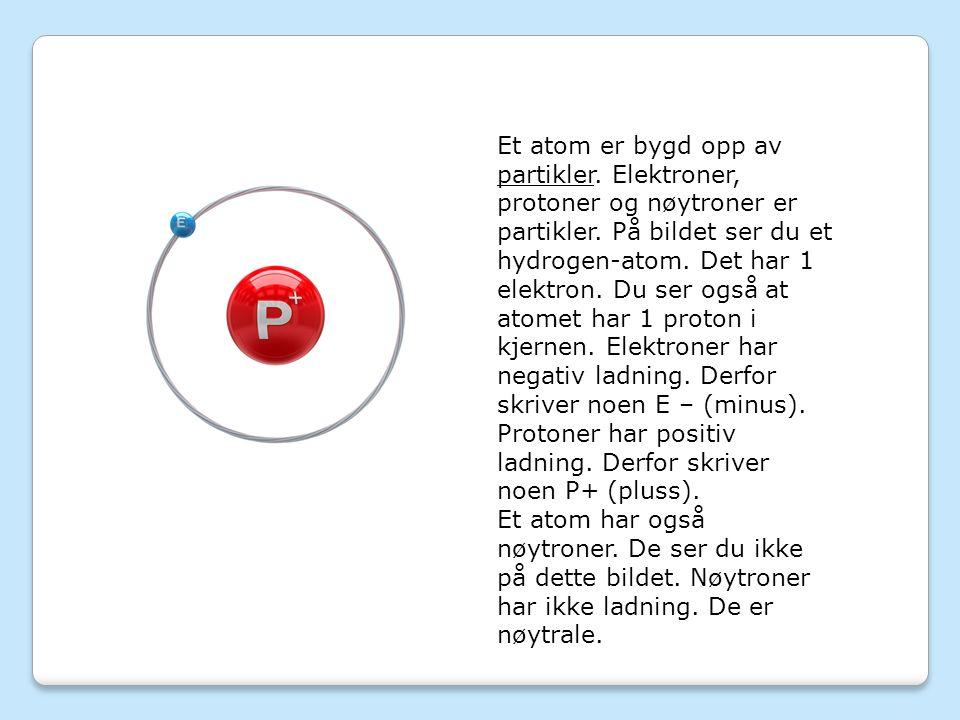 Et atom er bygd opp av partikler. Elektroner, protoner og nøytroner er partikler.
