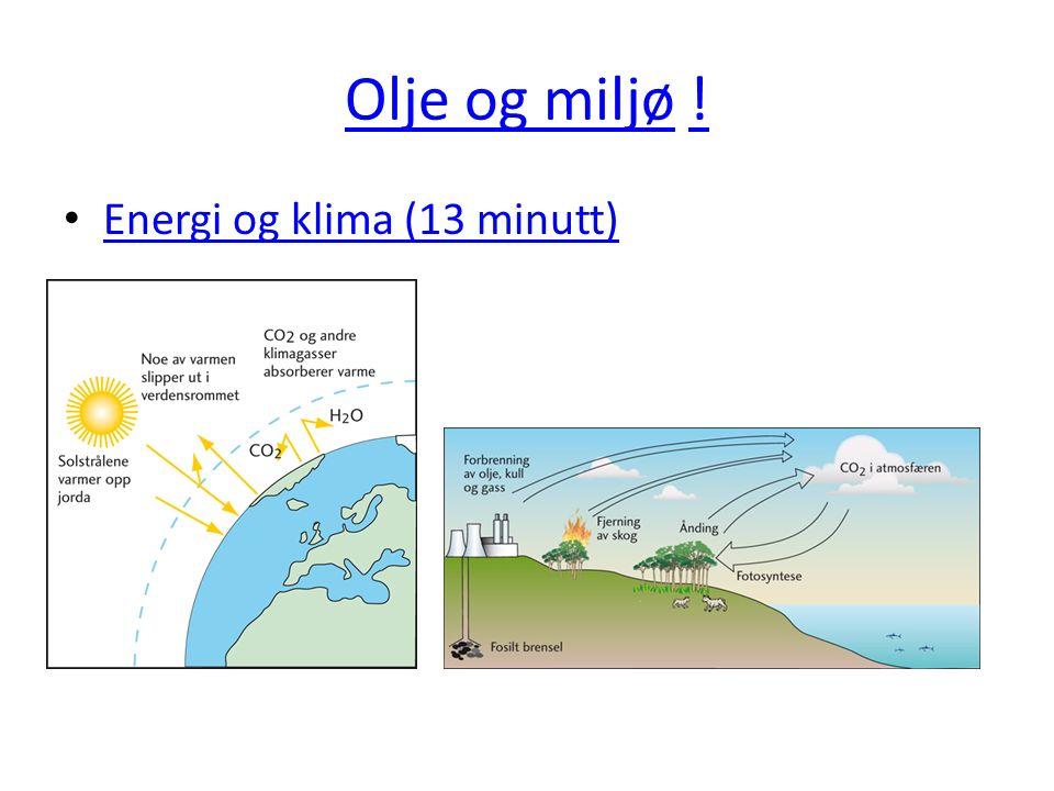 Olje og miljøOlje og miljø !! Energi og klima (13 minutt)