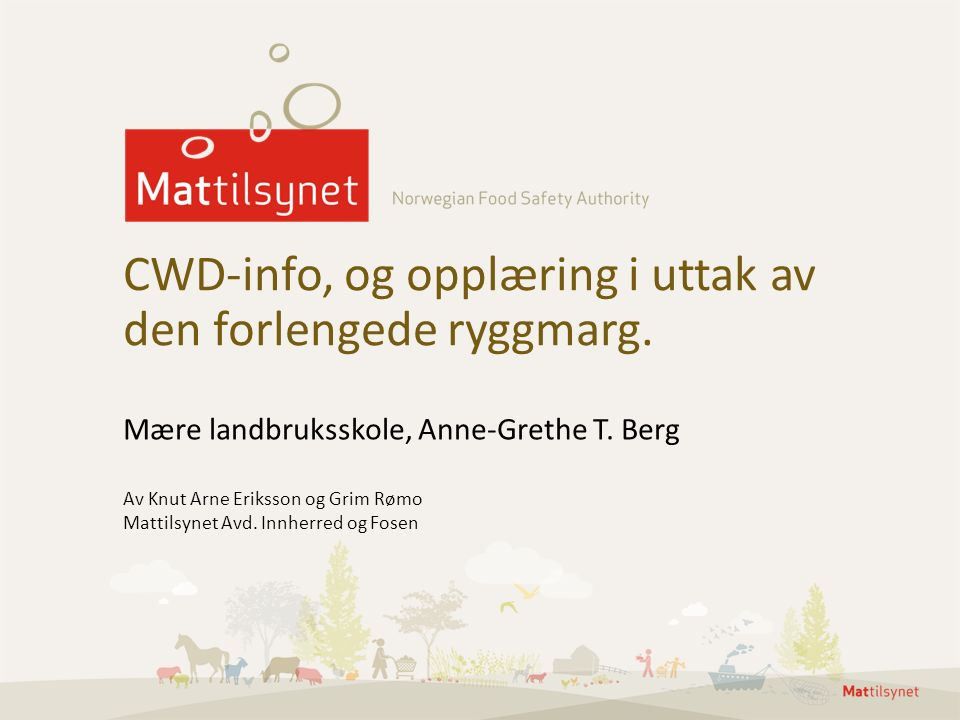 Mære landbruksskole, Anne-Grethe T. Berg CWD-info, og opplæring i uttak av den forlengede ryggmarg. Av Knut Arne Eriksson og Grim Rømo Mattilsynet Avd