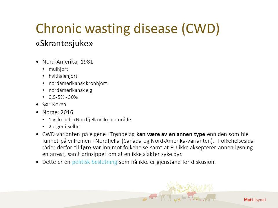 Chronic wasting disease (CWD) Nord-Amerika; 1981 mulhjort hvithalehjort nordamerikansk kronhjort nordamerikansk elg 0,5-5% - 30% Sør-Korea Norge; 2016