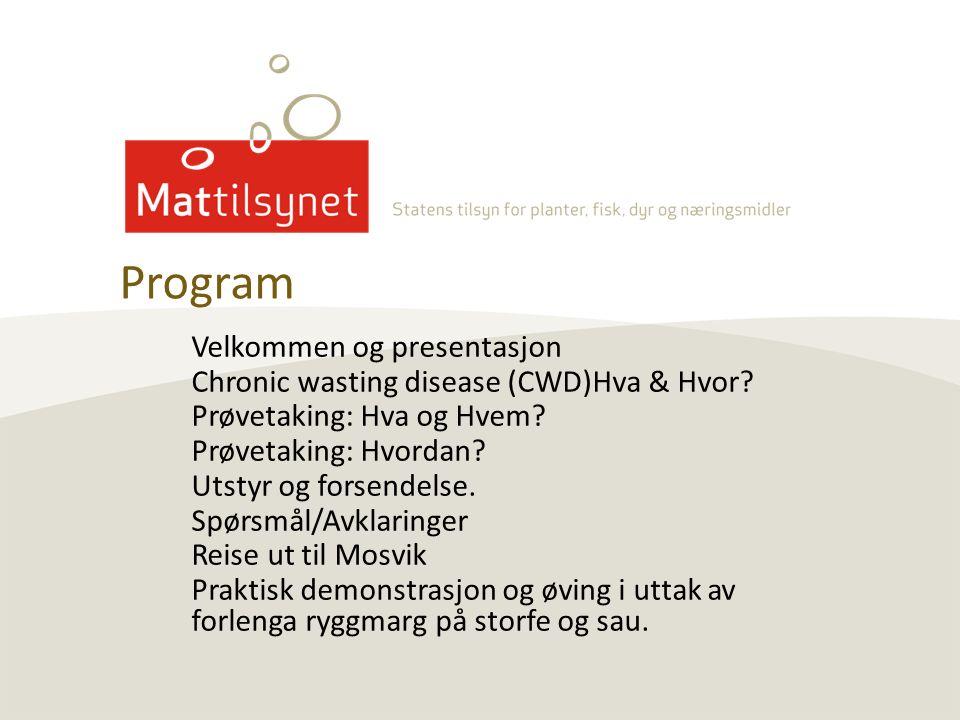 Velkommen og presentasjon Chronic wasting disease (CWD)Hva & Hvor? Prøvetaking: Hva og Hvem? Prøvetaking: Hvordan? Utstyr og forsendelse. Spørsmål/Avk