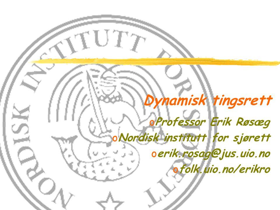 Dynamisk tingsrett oProfessor Erik Røsæg oNordisk institutt for sjørett oerik.rosag@jus.uio.no ofolk.uio.no/erikro