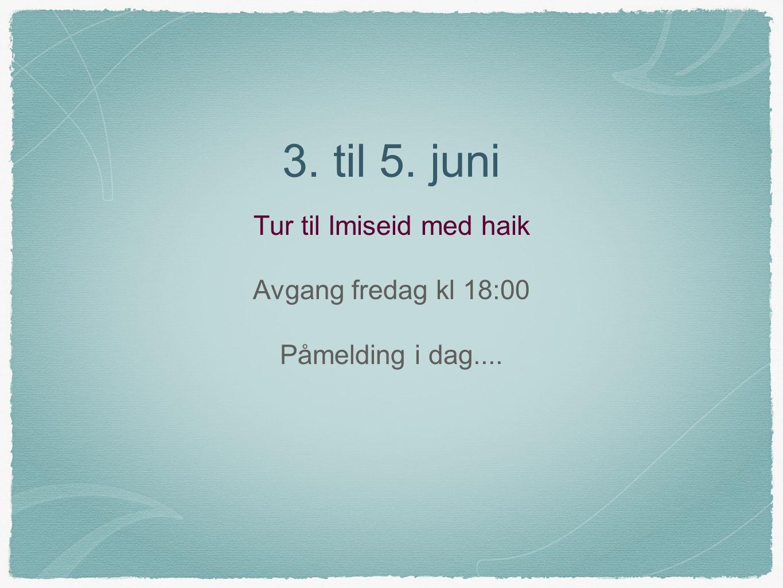 3. til 5. juni Tur til Imiseid med haik Avgang fredag kl 18:00 Påmelding i dag....