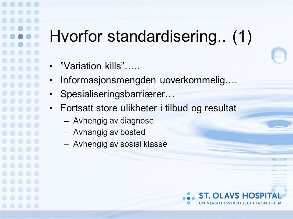 Hvorfor standardisering.. (1) Variation kills …..