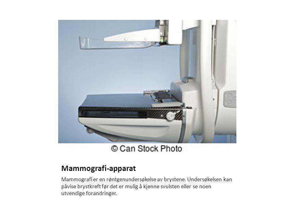 Mammografi-apparat Mammografi er en røntgenundersøkelse av brystene.