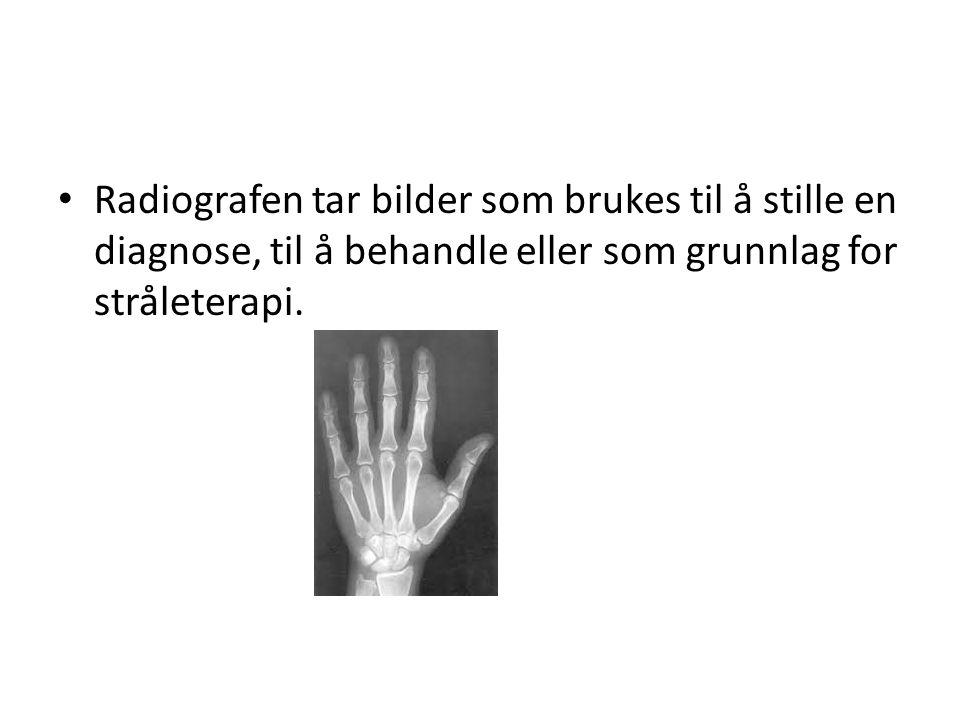 Radiografen tar bilder som brukes til å stille en diagnose, til å behandle eller som grunnlag for stråleterapi.