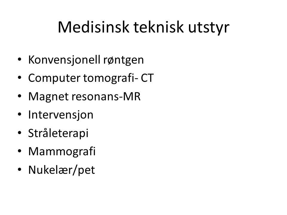 Medisinsk teknisk utstyr Konvensjonell røntgen Computer tomografi- CT Magnet resonans-MR Intervensjon Stråleterapi Mammografi Nukelær/pet