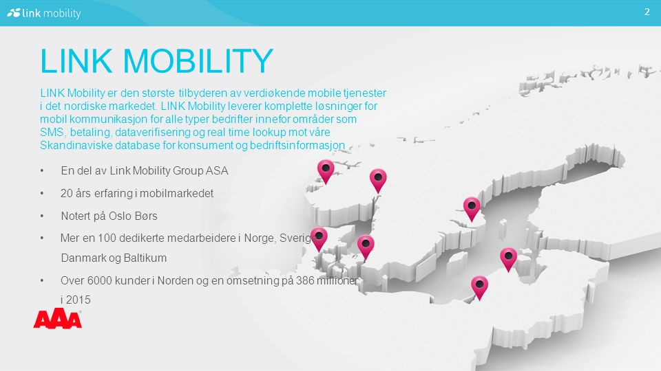 LINK MOBILITY LINK Mobility er den største tilbyderen av verdiøkende mobile tjenester i det nordiske markedet.