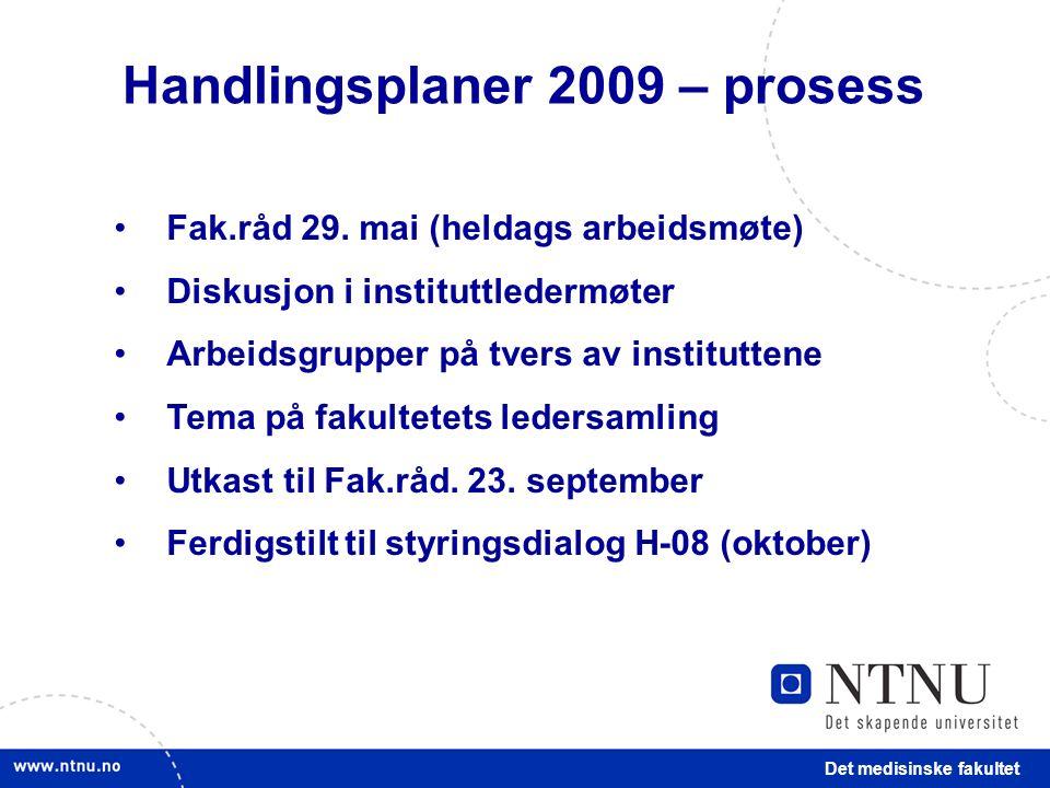 Det medisinske fakultet Handlingsplaner 2009 – prosess Fak.råd 29.