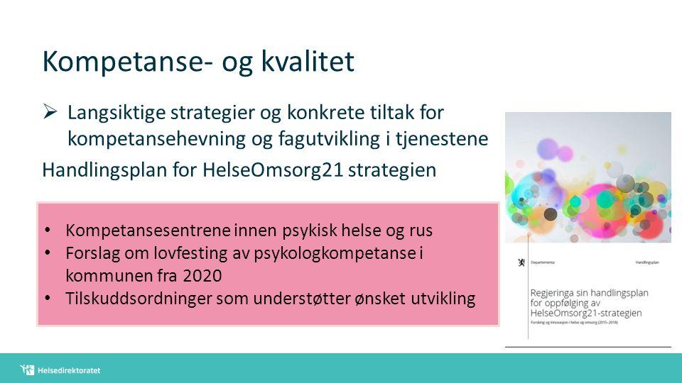 Kompetanse- og kvalitet  Langsiktige strategier og konkrete tiltak for kompetansehevning og fagutvikling i tjenestene Handlingsplan for HelseOmsorg21