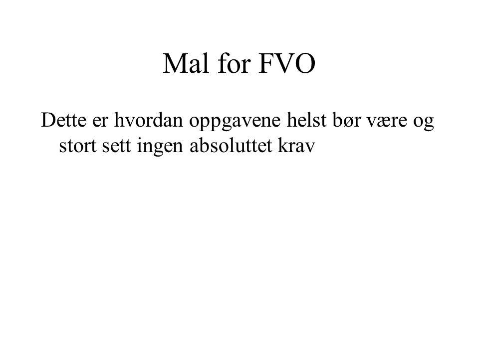 Mal for FVO Dette er hvordan oppgavene helst bør være og stort sett ingen absoluttet krav