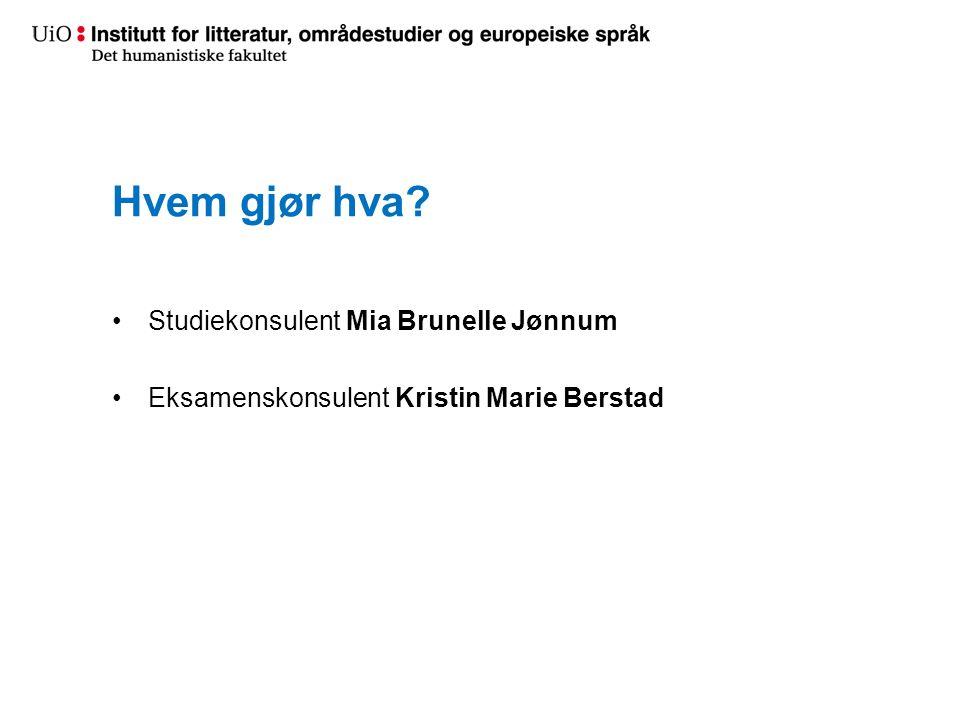 Hvem gjør hva Studiekonsulent Mia Brunelle Jønnum Eksamenskonsulent Kristin Marie Berstad