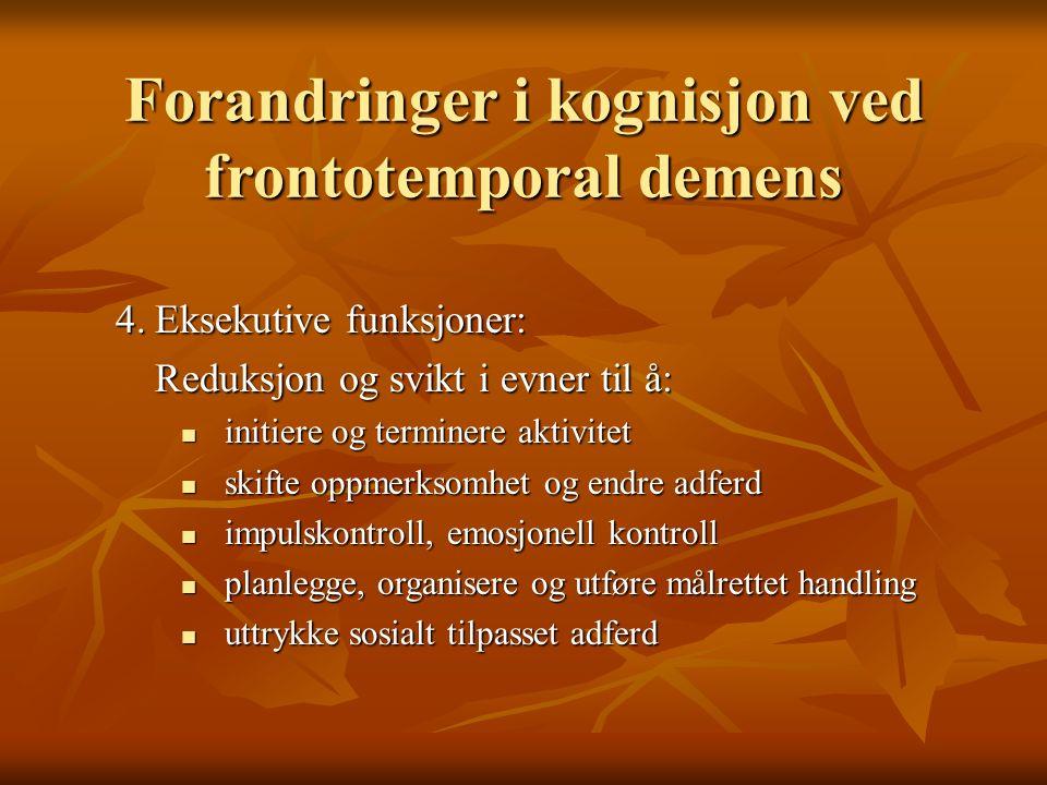 Forandringer i kognisjon ved frontotemporal demens 4.Eksekutive funksjoner: Reduksjon og svikt i evner til å: initiere og terminere aktivitet initiere