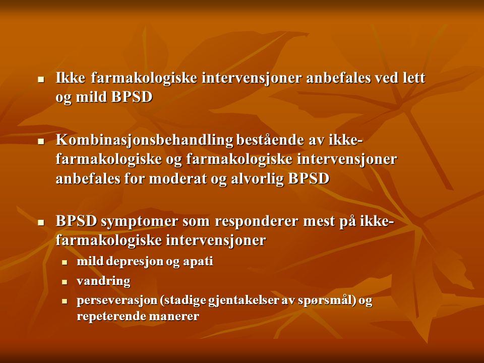 Ikke farmakologiske intervensjoner anbefales ved lett og mild BPSD Ikke farmakologiske intervensjoner anbefales ved lett og mild BPSD Kombinasjonsbeha