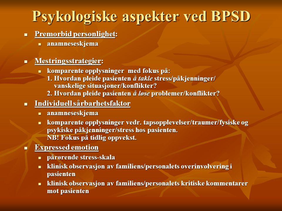 Psykologiske aspekter ved BPSD Premorbid personlighet: Premorbid personlighet: anamneseskjema anamneseskjema Mestringsstrategier: Mestringsstrategier: