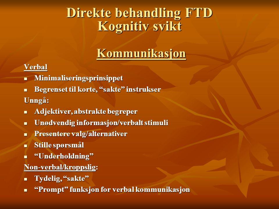 """Direkte behandling FTD Kognitiv svikt Kommunikasjon Verbal Minimaliseringsprinsippet Minimaliseringsprinsippet Begrenset til korte, """"sakte"""" instrukser"""