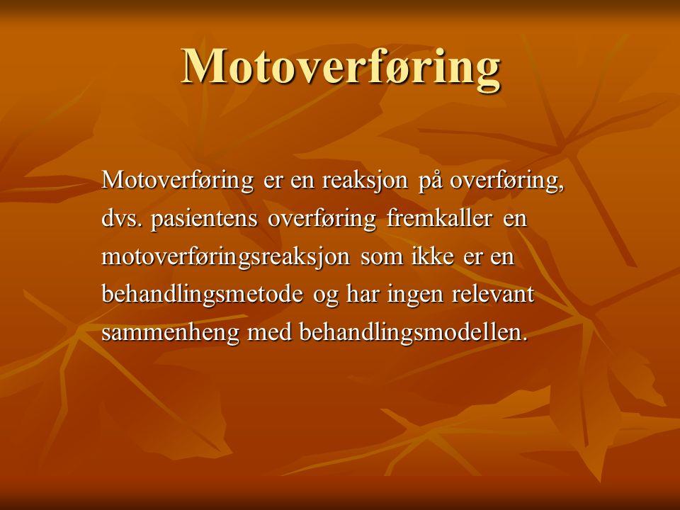 Motoverføring Motoverføring er en reaksjon på overføring, dvs. pasientens overføring fremkaller en motoverføringsreaksjon som ikke er en behandlingsme