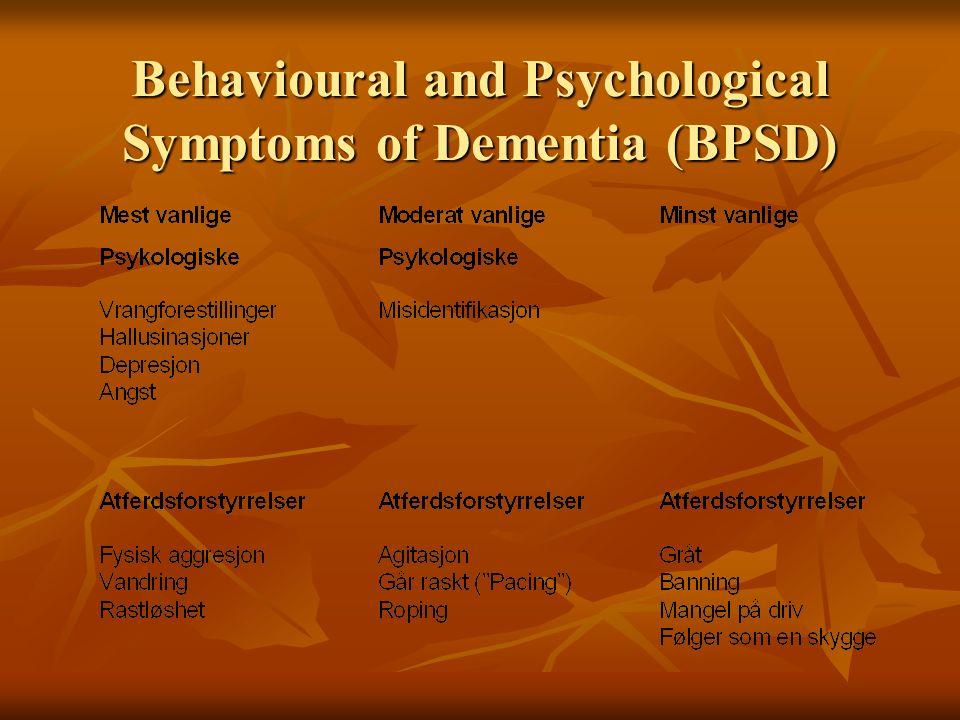 BPSD Stor viktighet Forstyrrende adferd kan forårsake betydelig lidelse hos pasient og omsorgspersoner Forstyrrende adferd kan forårsake betydelig lidelse hos pasient og omsorgspersoner Angst, depresjon og vrangforestillinger reduserer ofte livskvalitet for pasientene og aggressivitet er ofte vanskelig å håndtere for omsorgspersoner i familien Angst, depresjon og vrangforestillinger reduserer ofte livskvalitet for pasientene og aggressivitet er ofte vanskelig å håndtere for omsorgspersoner i familien BPSD er en vanlig grunn til institusjonalisering av demente BPSD er en vanlig grunn til institusjonalisering av demente Wimo, 1992