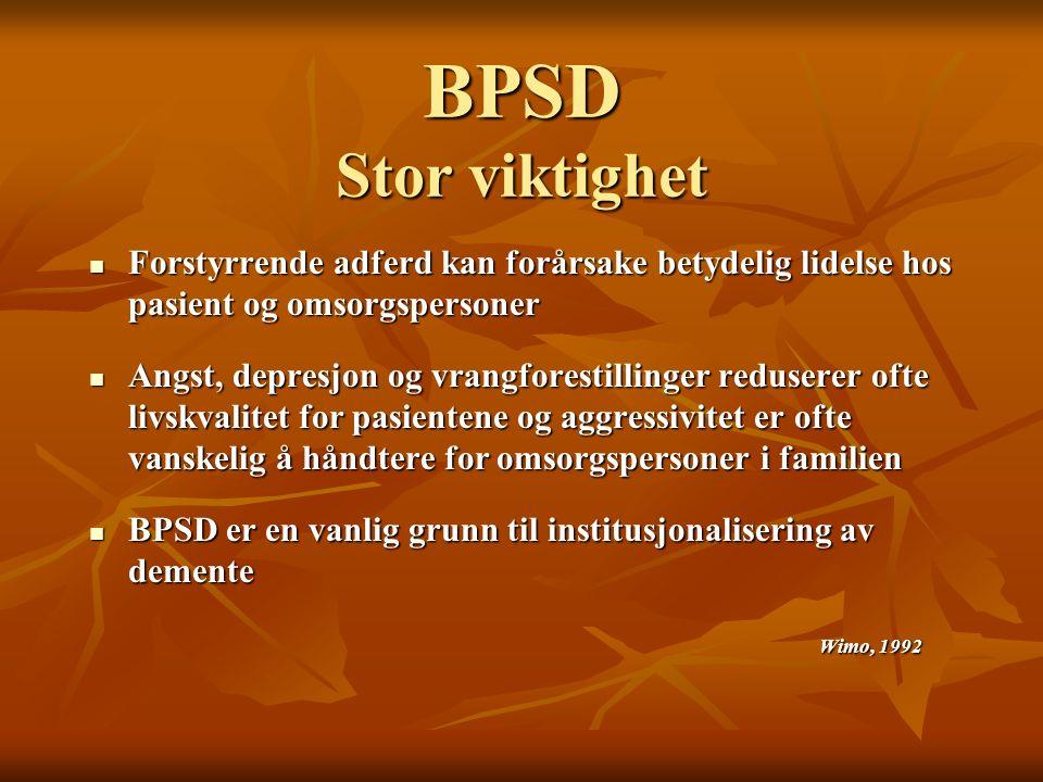 BPSD Stor viktighet Forstyrrende adferd kan forårsake betydelig lidelse hos pasient og omsorgspersoner Forstyrrende adferd kan forårsake betydelig lid