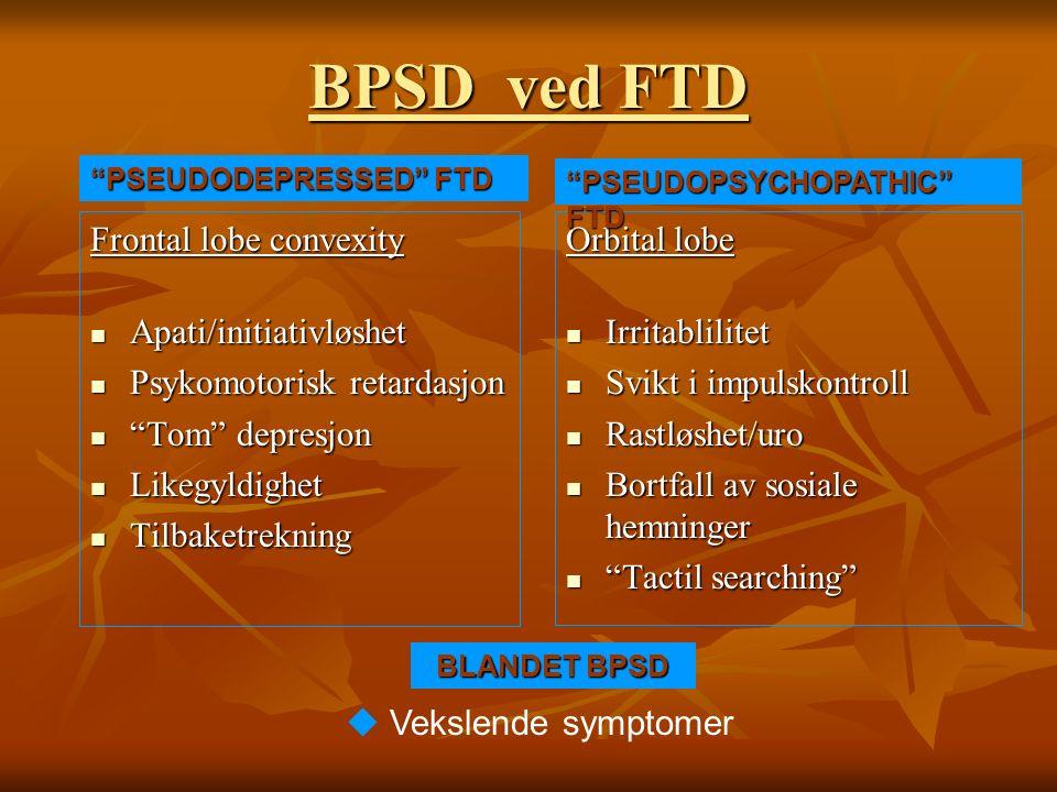 """BPSD ved FTD Frontal lobe convexity Apati/initiativløshet Apati/initiativløshet Psykomotorisk retardasjon Psykomotorisk retardasjon """"Tom"""" depresjon """"T"""