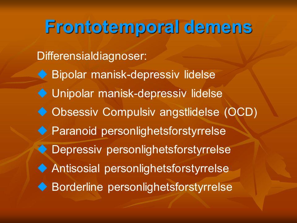 Frontotemporal demens Differensialdiagnoser: uBipolar manisk-depressiv lidelse uUnipolar manisk-depressiv lidelse uObsessiv Compulsiv angstlidelse (OC