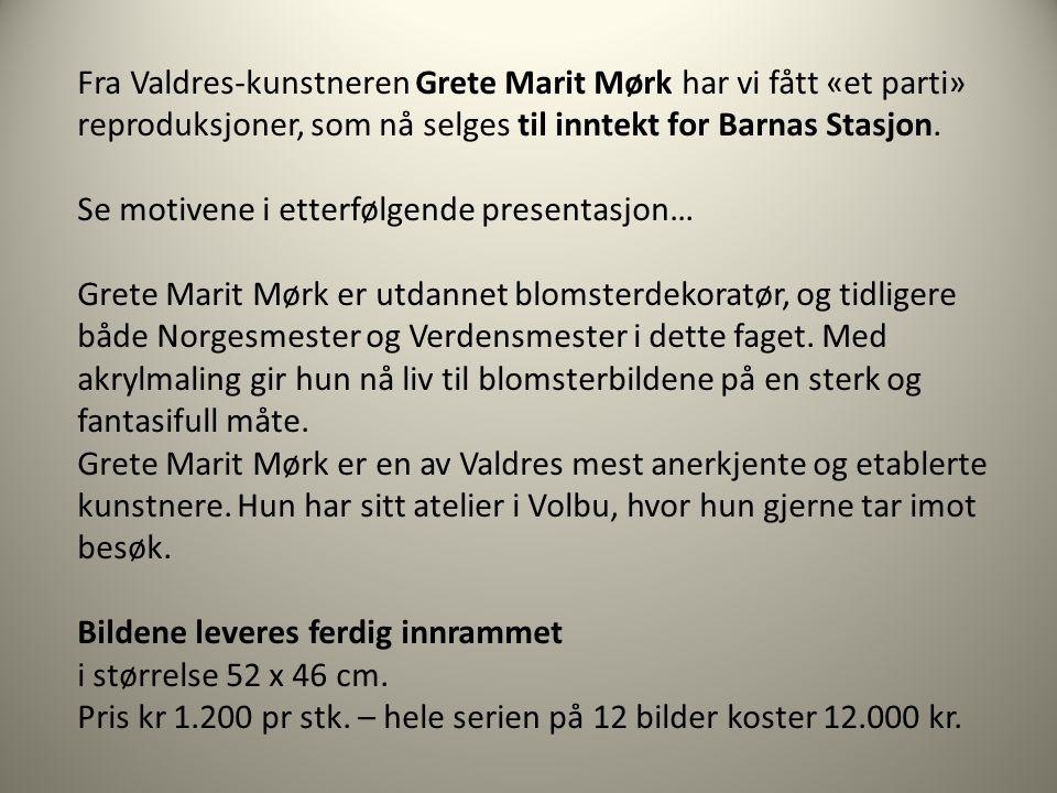Fra Valdres-kunstneren Grete Marit Mørk har vi fått «et parti» reproduksjoner, som nå selges til inntekt for Barnas Stasjon. Se motivene i etterfølgen