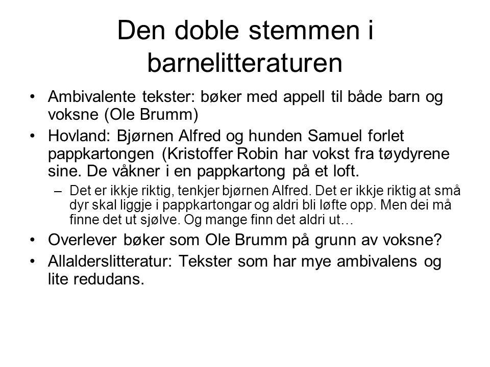 Den doble stemmen i barnelitteraturen Ambivalente tekster: bøker med appell til både barn og voksne (Ole Brumm) Hovland: Bjørnen Alfred og hunden Samu